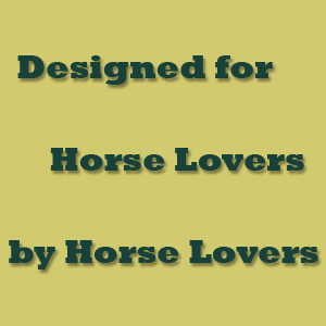 Designed for Horse Lovers by Horse Lovers
