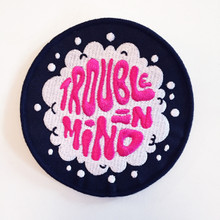 Trouble In Mind patch designed by Oliver Hibert