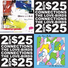 Connections / Love-Birds 2FOR$25 color vinyl bundle!