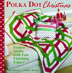 Polka Dot Christmas (Festive Quilts with Fun, Finishing Edges) by Sue Harvey, Sandy Boobar, 9780981976235