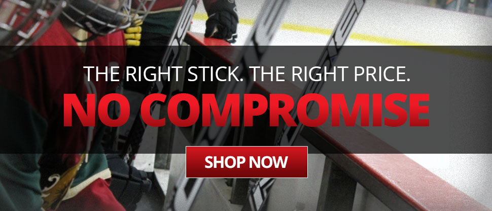 The Right Hockey Stick. The Right Price. No Compromise