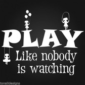 PLAY LIKE NOBODY IS WATCHING GIRLS vinyl wall sticker words nursery swing skip