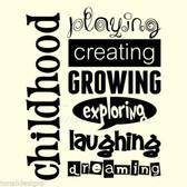 CHILDHOOD PLAYING CREATING vinyl wall art sticker words nursery classroom kids