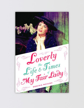 My Fair Lady Book 'Loverly: The Life and Times of My Fair Lady'