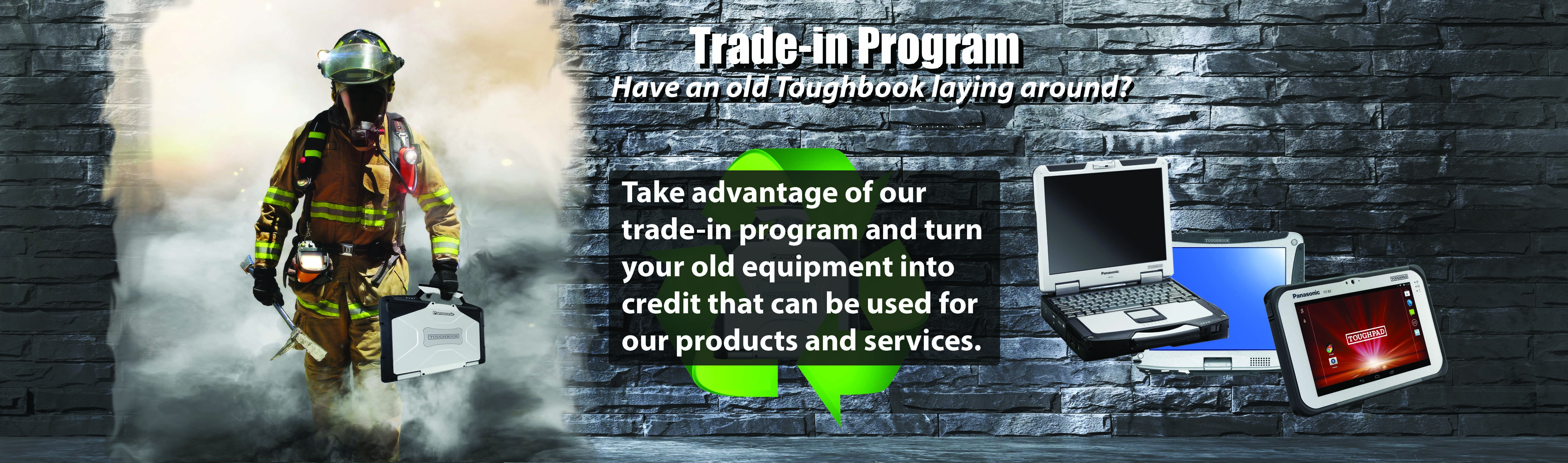 Take advantage of our trade-in program and turn your old Panasonic Toughbooks into credit that can be used for our products and services.