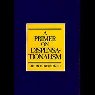 A Primer on Dispensationalism by John Gerstner (Booklet)