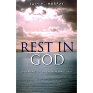 Rest in God by Iain H. Murray (Booklet)