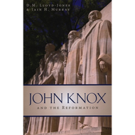 John Knox & the Reformation by D.M. Lloyd-Jones& Iain H. Murray (Paperback)