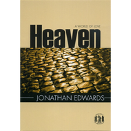 Heaven: A World of Love by Jonathan Edwards (Paperback)