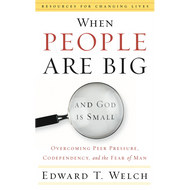 When People are Big and God is Small by Edward T. Welch (Paperback)