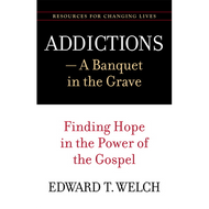 Addictions: A Banquet in the Grave by Edward T. Welch (Paperback)
