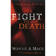 A Fight to the Death by Wayne A. Mack with Joshua Mack (Paperback)