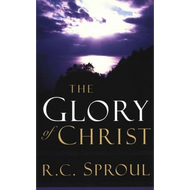 The Glory of Christ by R.C. Sproul