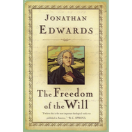 The Freedom of the Will by Jonathan Edwards (Hardcover)