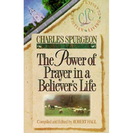 The Power of Prayer in a Believer's Life by Charles Spurgeon (Paperback)