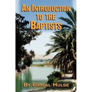 An Introduction to the Baptists by Erroll Hulse  (Paperback)