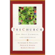 The Church: One, Holy, Catholic, & Apostolic by Richard D. Phillips, Mark E. Dever & Philip G. Ryken (Paperback)