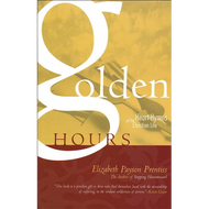 Golden Hours: Heart-Hymns of the Christian Life by Elizabeth Payson Prentiss (Paperback)