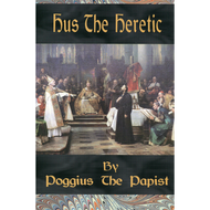 Hus the Heretic by Poggius the Papist (Paperback)