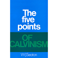 The Five Points of Calvinism by W. J. Seaton (Booklet)