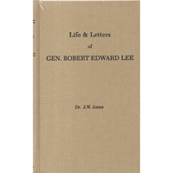 Life & Letters of General Robert Edward Lee by J.W. Jones (Hardcover)