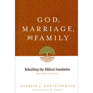 God, Marriage, and Family by Andreas J. Köstenberger & David W. Jones (Paperback)