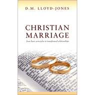 Christian Marriage by D.M. Lloyd-Jones (Paperback)