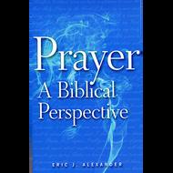 Prayer, A Biblical Perspective by Eric J. Alexander (Paperback)