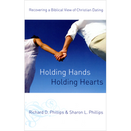 Holding Hands, Holding Hearts by Richard D. Phillips & Sharon L. Phillips (Paperback)
