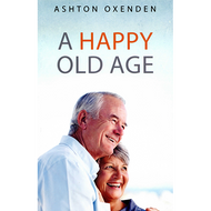 A Happy Old Age by Ashton Oxenden (Paperback)