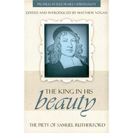 The King in His Beauty Edited by Matthew Vogan (Paperback)
