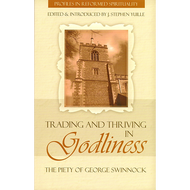 Trading and Thriving in Godliness Edited by J. Stephen Yuille (Paperback)