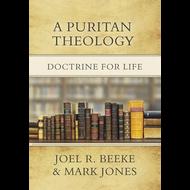 A Puritan Theology: Doctrine for Life by Joel R. Beeke & Mark Jones (Hardcover)
