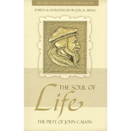 The Soul of Life Edited by Joel R. Beeke (Paperback)