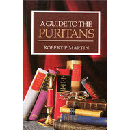 A Guide to the Puritans by Robert P. Martin (Paperback)