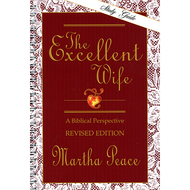 The Excellent Wife: A Biblical Perspective by Martha Peace (Spiral-Bound)