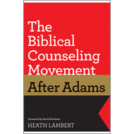 The Biblical Counseling Movement After Adams by Heath Lambert (Paperback)