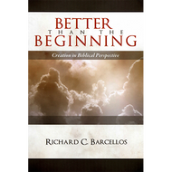 Better than the Beginning by Richard C. Barcellos (Paperback)