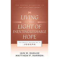 Living in the Light of Inextinguishable Hope by Iain M. Duguid & Matthew P. Harmon (Paperback)