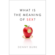 What Is the Meaning of Sex? by Denny Burk (Paperback)