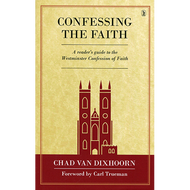 Confessing the Faith by Chad Van Dixhoorn (Hardcover)