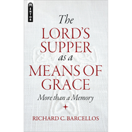 The Lord's Supper as a Means of Grace by Richard C. Barcellos (Paperback)