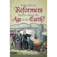 What Did the Reformers Believe About the Age of the Earth? by Joel R. Beeke (Booklet)