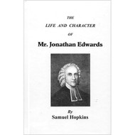 The Life and Character of Mr. Jonathan Edwards by Samuel Hopkins (Hardcover)