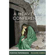 A Heavenly Conference between Christ and Mary by Richard Sibbes (Paperback)