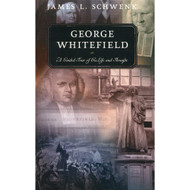 George Whitefield: A Guided Tour of His Life and Thought by James L. Schwenk (Paperback)