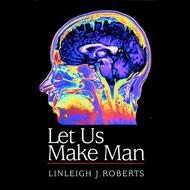 Let Us Make Man by Linleigh J. Roberts (Paperback)