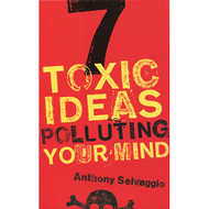 7 Toxic Ideas Polluting Your Mind by Anthony Selvaggio (Paperback)