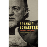 Francis Schaeffer: A Mind and Heart for God by Various Authors (Paperback)