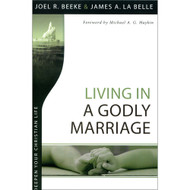 Living in a Godly Marriage by Joel R. Beeke & James A La Belle (Paperback)